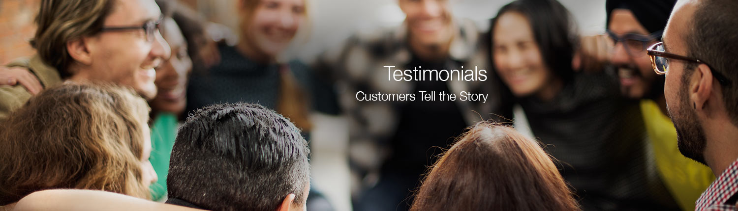 Testimonials - Let Our Customers Tell the Story