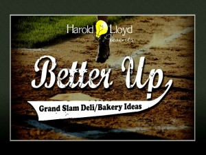 Harold Lloyd Presentations - Better Up Grand Slam Deli / Bakery Ideas