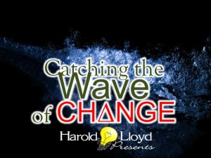 Harold Lloyd Presentations - Catching THE WAVE OF CHANGE