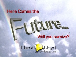 Harold Lloyd Presentations - Here Comes the Future. Will I Survive?