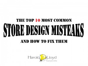 Harold Lloyd Presentations - The Top 10 Most Common Store Design Mistakes