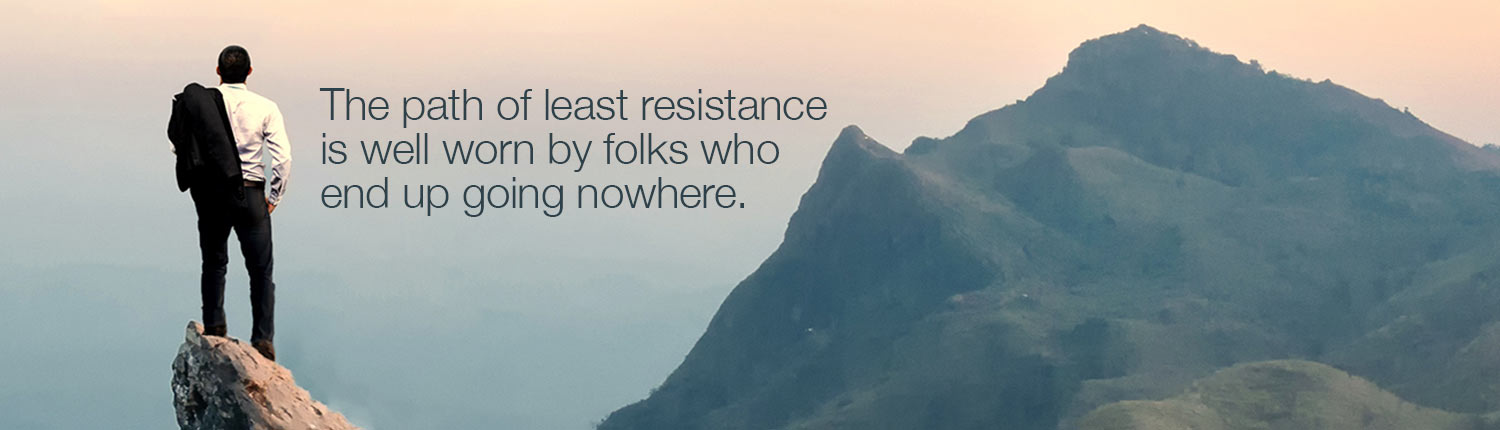 The path of least resistance is well worn. Do what is right.
